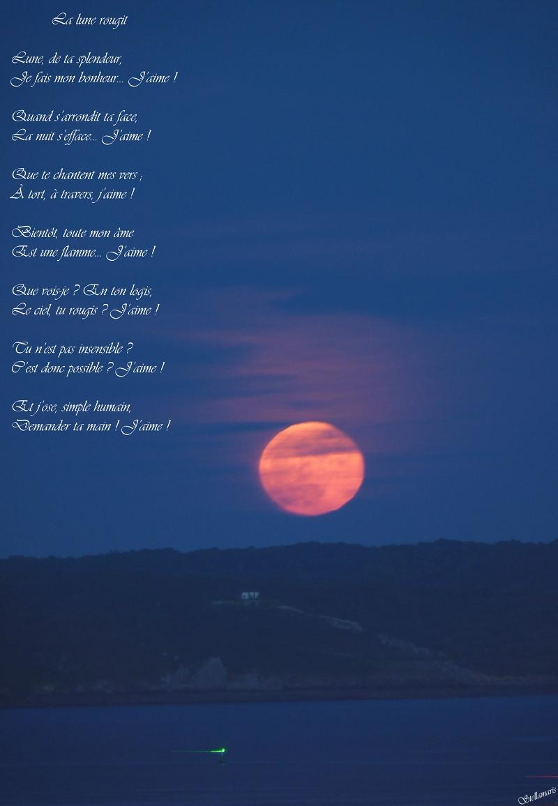 La lune rougit / / Lune, de ta splendeur, / Je fais mon bonheur... J'aime ! / / Quand s'arrondit ta face, / La nuit s'efface... J'aime ! / / Que te chantent mes vers ; / À tort, à travers, j'aime ! / / Bientôt, toute mon âme / Est une flamme... J'aime ! / / Que vois-je ? En ton logis, / Le ciel, tu rougis ? J'aime ! / / Tu n'est pas insensible ? / C'est donc possible ? J'aime ! / / Et j'ose, simple humain, / Demander ta main ! J'aime ! / / Stellamaris